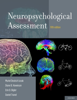 Neuropsychological Assessment - Lezak, Muriel Deutsch, and Howieson, Diane B, and Bigler, Erin D