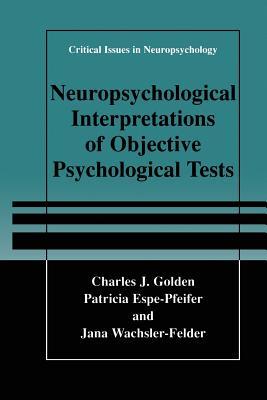 Neuropsychological Interpretation of Objective Psychological Tests - Golden, Charles J, and Espe-Pfeifer, Patricia, and Wachsler-Felder, Jana