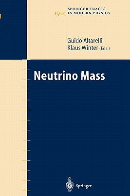 Neutrino Mass - Altarelli, Guido (Editor), and Winter, Klaus (Editor)