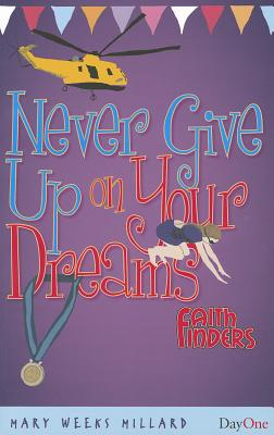 Never Give Up on Your Dreams - Millard, Mary Weeks