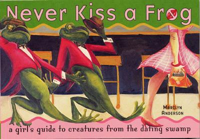 Never Kiss a Frog: A Girl's Guide to Creatures from the Dating Swamp - Anderson, Marilyn