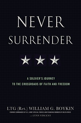 Never Surrender: A Soldier's Journey to the Crossroads of Faith and Freedom - Boykin, William G, LT, and Vincent, Lynn