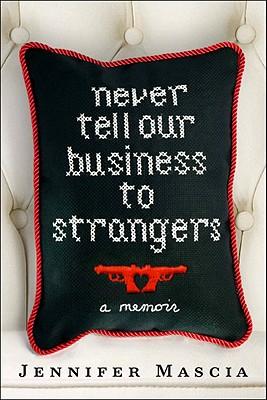 Never Tell Our Business to Strangers: A Memoir - Mascia, Jennifer