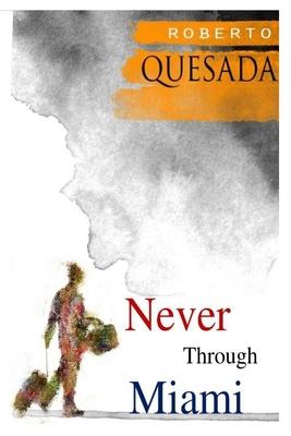 Never Through Miami - Quesada, Roberto