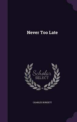 Never Too Late - Burdett, Charles