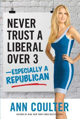Never Trust a Liberal Over Three?especially a Republican - Coulter, Ann
