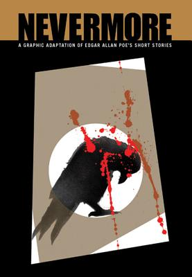 Nevermore: A Graphic Adaptation of Edgar Allan Poe's Short Stories - Whitehead, Dan (Editor)
