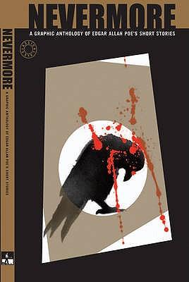 Nevermore: A Graphic Novel Anthology of Edgar Allan Poe's Short Stories - Poe, Edgar Allan, and Whitehead, Dan (Editor)