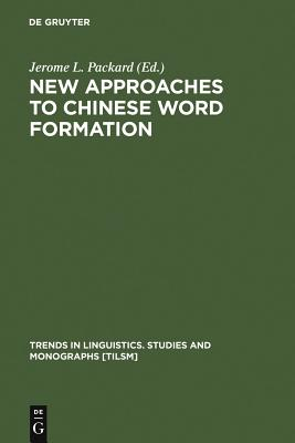 New Approaches to Chinese Word Formation - Packard, Jerome L (Editor)