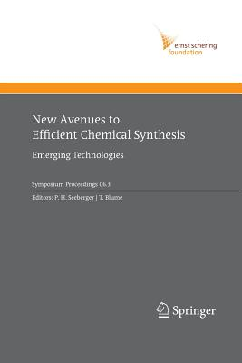 New Avenues to Efficient Chemical Synthesis: Emerging Technologies - Seeberger, P H (Editor), and Blume, T (Editor)