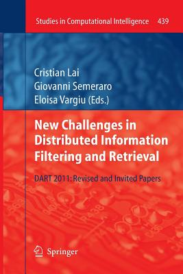 New Challenges in Distributed Information Filtering and Retrieval: Dart 2011: Revised and Invited Papers - Lai, Cristian (Editor), and Semeraro, Giovanni (Editor), and Vargiu, Eloisa (Editor)