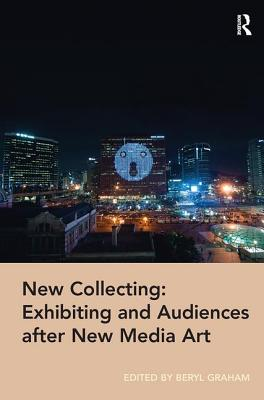 New Collecting: Exhibiting and Audiences after New Media Art - Graham, Beryl (Editor)