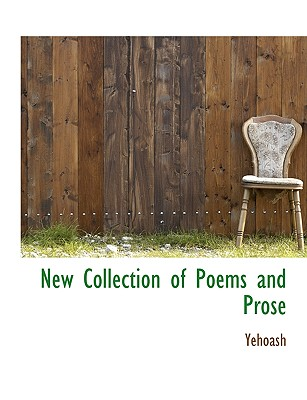 New Collection of Poems and Prose - Yehoash
