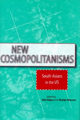 New Cosmopolitanisms: South Asians in the US - Rajan, Gita (Editor), and Sharma, Shailja (Editor)
