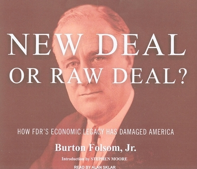 New Deal or Raw Deal?: How Fdr's Economic Legacy Has Damaged America - Folsom, Burton W, and Sklar, Alan (Narrator)