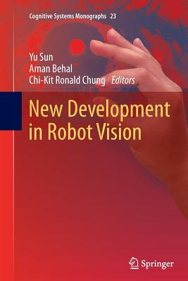 New Development in Robot Vision - Sun, Yu (Editor), and Behal, Aman (Editor), and Chung, Chi-Kit Ronald (Editor)