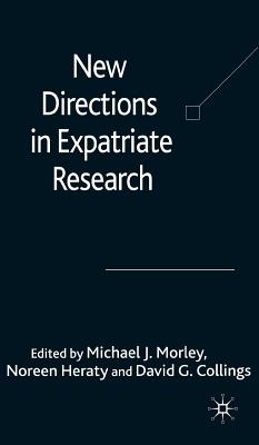 New Directions in Expatriate Research - Morley, M (Editor), and Heraty, N (Editor), and Collings, David G