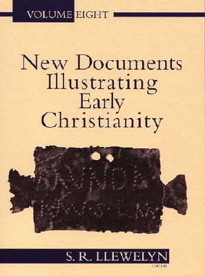 New Documents Illustrating Early Christianity, 8: A Review of the Greek Inscriptions and Papyri Published in 1984-85 - Llewelyn, Stephen, and Macquarie University