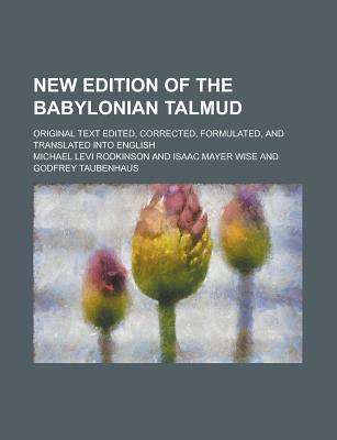 New Edition of the Babylonian Talmud. Original Text Edited, Corrected, Formulated, and Translated Into English - Rodkinson, Michael Levi 1845 (Creator)