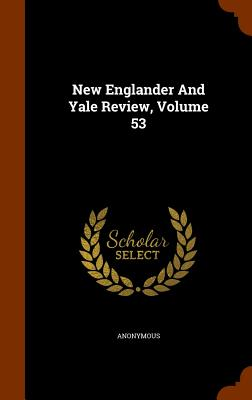 New Englander and Yale Review, Volume 53 - Anonymous