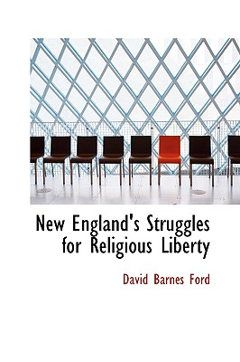 New England's Struggles for Religious Liberty - Ford, David Barnes