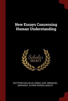 New Essays Concerning Human Understanding - Leibniz, Gottfried Wilhelm