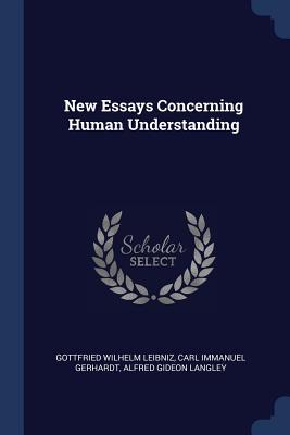 New Essays Concerning Human Understanding - Leibniz, Gottfried Wilhelm, and Gerhardt, Carl Immanuel, and Langley, Alfred Gideon