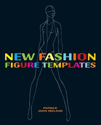 New Fashion Figure Templates: Over 250 Templates - Ireland, Patrick John