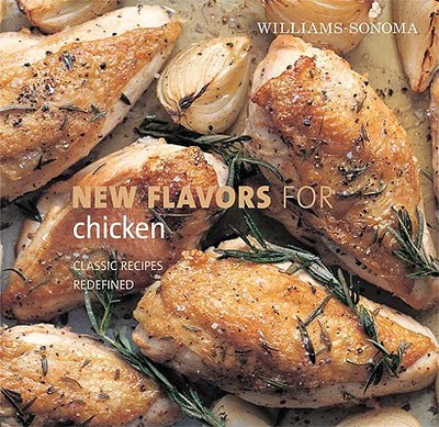 New Flavors for Chicken: Classic Recipes Redefined - Rodgers, Rick