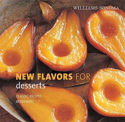 New Flavors for Desserts: Classic Recipes Redefined - Pelzel, Raquel
