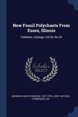 New Fossil Polychaete from Essex, Illinois: Fieldiana, Geology, Vol.33, No.25 - Johnson, Ralph Gordon, and Thompson, Ida