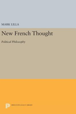 New French Thought: Political Philosophy - Lilla, Mark (Editor)