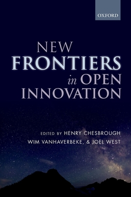 New Frontiers in Open Innovation - Chesbrough, Henry (Editor), and Vanhaverbeke, Wim (Editor), and West, Joel (Editor)