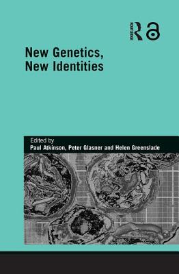 New Genetics, New Identities - Atkinson, Paul, Dr. (Editor), and Glasner, Peter (Editor), and Greenslade, Helen (Editor)