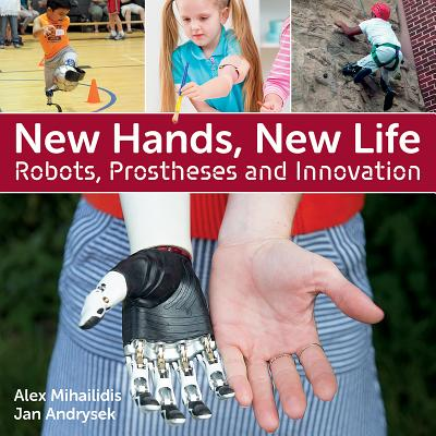 New Hands, New Life: Robots, Prostheses and Innovation - Andrysek, Jan, and Mihailidis, Alex