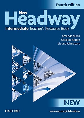 New Headway: Intermediate Fourth Edition: Teacher's Resource Book: Six-level general English course - Maris, Amanda, and Krants, Caroline, and Soars, Liz