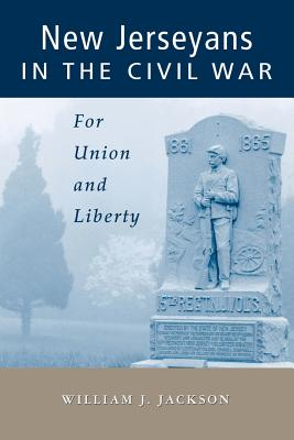 New Jerseyans in the Civil War: For Union and Liberty - Jackson, William J
