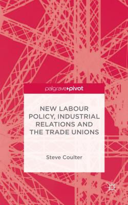 New Labour Policy, Industrial Relations and the Trade Unions - Coulter, S.