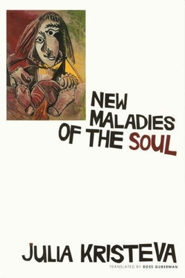 New Maladies of the Soul - Kristeva, Julia, and Guberman, Ross (Translated by)