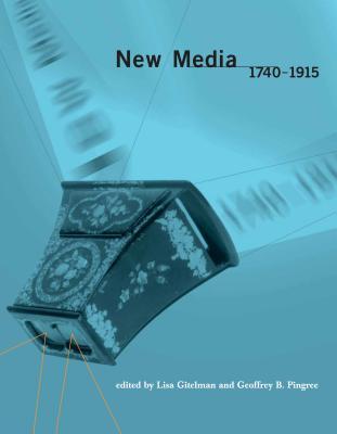 New Media, 1740-1915 - Gitelman, Lisa, Professor (Editor), and Pingree, Geoffrey B (Editor)