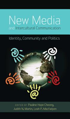 New Media and Intercultural Communication: Identity, Community and Politics - Cheong, Pauline Hope (Editor), and Martin, Judith N (Editor), and Macfadyen, Leah (Editor)