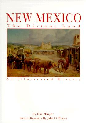 New Mexico: The Distant Land - Murphy, Dan