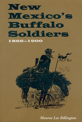 New Mexico's Buffalo Soldiers: 1866-1900 - Billington, Monroe Lee