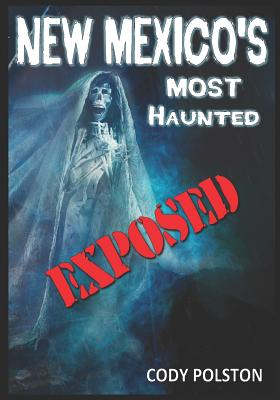 New Mexico's Most Haunted: Exposed - Polston, Cody