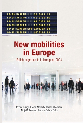 New Mobilities in Europe: Polish Migration to Ireland Post-2004 - Krings, Torben