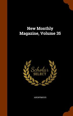 New Monthly Magazine, Volume 35 - Anonymous