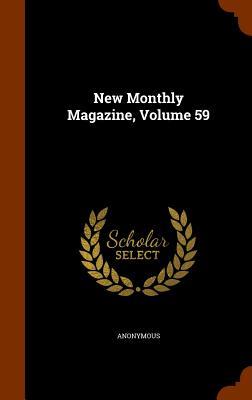New Monthly Magazine, Volume 59 - Anonymous