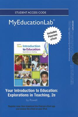 NEW MyLab Education with Pearson eText -- Standalone Access Card -- for Your Introduction to Education: Explorations in Teaching - Powell, Sara D.