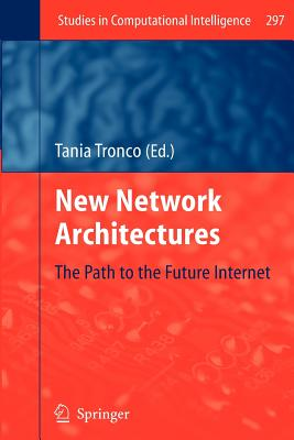 New Network Architectures: The Path to the Future Internet - Tronco, Tania (Editor)