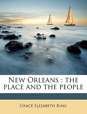 New Orleans: The Place and the People - King, Grace Elizabeth